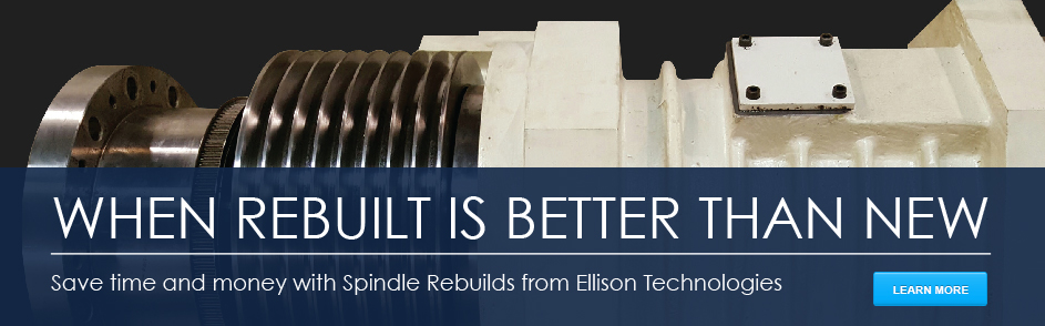 When Rebuilt is better than new - spindle rebuilds